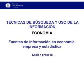 TÉCNICAS DE BÚSQUEDA Y USO DE LA INFORMACIÓN ECONOMÍA
