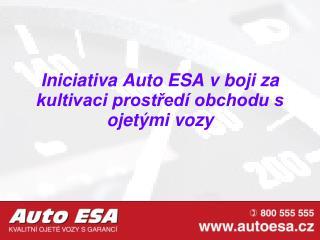 Iniciativa Auto ESA v boji za kultivaci prostředí obchodu s ojetými vozy