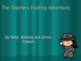 The Teachers Exciting Adventure.