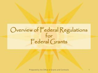 Overview of Federal Regulations  for  Federal Grants
