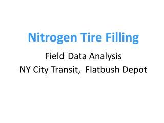 Nitrogen Tire Filling Field Data Analysis NY City Transit,  Flatbush Depot