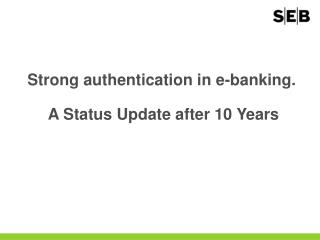 Strong authentication in e-banking.  A Status Update after 10 Years