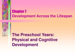 Chapter 7 Development Across the Lifespan