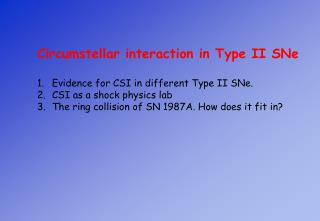 Circumstellar interaction in Type II SNe Evidence for CSI in different Type II SNe.