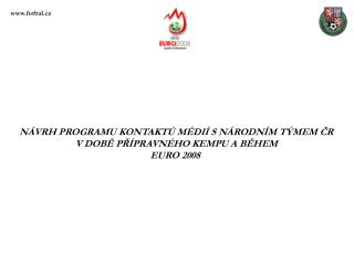NÁVRH PROGRAMU KONTAKTŮ MÉDIÍ S NÁRODNÍM TÝMEM ČR V DOBĚ PŘÍPRAVNÉHO KEMPU A BĚHEM EURO 2008