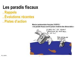 Les paradis fiscaux . Rappels . Évolutions récentes . Pistes d'action