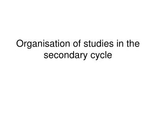 Organisation of studies in the secondary cycle