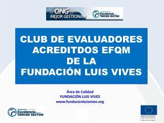 CLUB DE EVALUADORES  ACREDITDOS EFQM DE LA  FUNDACIÓN LUIS VIVES