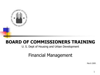BOARD OF COMMISSIONERS TRAINING U. S. Dept of Housing and Urban Development Financial Management