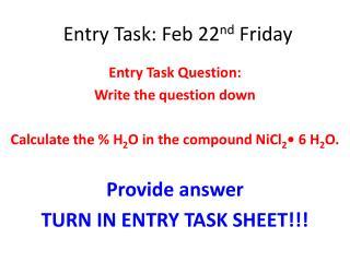 Entry Task:  Feb  22 nd  Friday