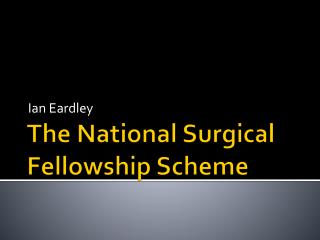 The National Surgical Fellowship Scheme