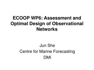 ECOOP WP6: Assessment and Optimal Design of Observational Networks