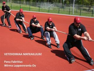 VETOVOIMAA MATKAILUUN! Panu  Fabritius Wirma  Lappeenranta Oy