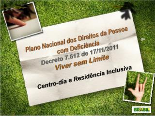 Plano  Nacional  dos  Direitos  da Pessoa com  Deficiência Decreto  7.612 de 17/11/2011