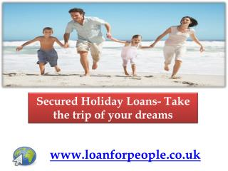 Secured Holiday Loans- Take the trip of your dreams