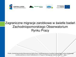 Zagraniczne migracje zarobkowe w świetle badań Zachodniopomorskiego Obserwatorium  Rynku Pracy