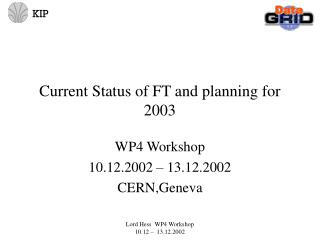 Current Status of FT and planning for 2003