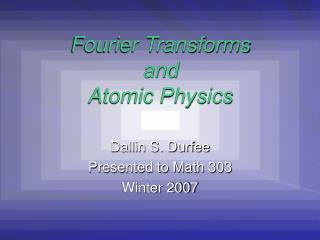 Fourier Transforms and Atomic Physics
