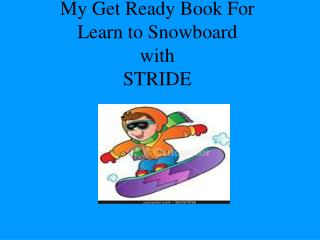 My Get Ready Book For  Learn to Snowboard  with  STRIDE
