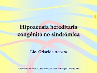 Hipoacusia hereditaria congénita no sindrómica
