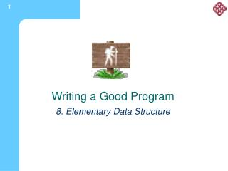 Writing a Good Program  8. Elementary Data Structure