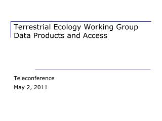 Terrestrial Ecology Working Group Data Products and Access