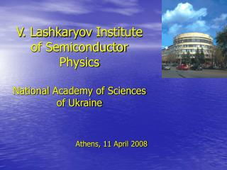 V. Lashkaryov  Institute of Semiconductor Physics  National Academy of Sciences of Ukraine
