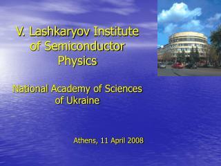 V. Lashkaryov  Institute of Semiconductor Physics  National Academy of Sciences of Ukraine