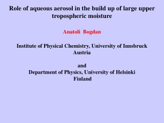 Role of aqueous aerosol in the build up of large upper tropospheric moisture Anatoli  Bogdan