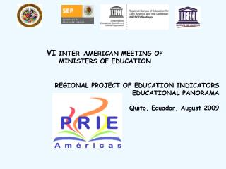 REGIONAL PROJECT OF EDUCATION INDICATORS EDUCATIONAL PANORAMA Quito, Ecuador, August 2009