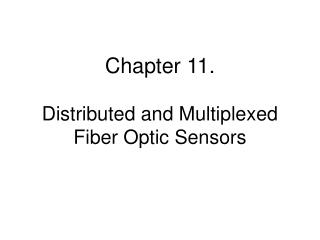 Chapter 11. Distributed and Multiplexed Fiber Optic Sensors