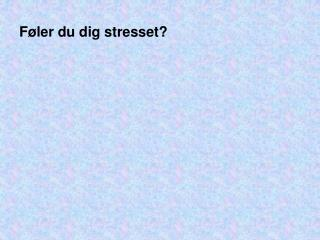 F�ler du dig stresset?