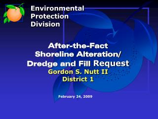 After-the-Fact  Shoreline Alteration/ Dredge and Fill  Request Gordon S. Nutt II District 1