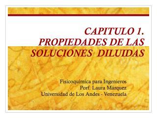 CAPITULO 1. PROPIEDADES DE LAS SOLUCIONES  DILUIDAS