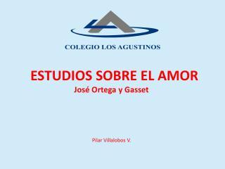 ESTUDIOS SOBRE EL AMOR                       José Ortega y Gasset