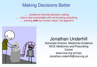 Jonathan Underhill Associate Director, Medicines Evidence NICE Medicines and Prescribing Centre