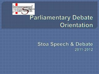 Parliamentary Debate Orientation Stoa Speech & Debate 2011-2012