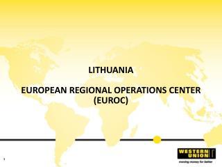 LITHUANIA  EUROPEAN REGIONAL OPERATIONS CENTER  (EUROC)
