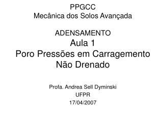 PPGCC Mecânica dos Solos Avançada ADENSAMENTO Aula 1 Poro Pressões em Carragemento Não Drenado