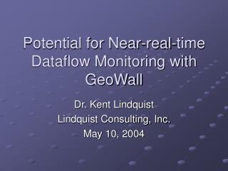 Potential for Near-real-time Dataflow Monitoring with GeoWall
