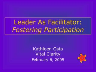 Leader As Facilitator:  Fostering Participation