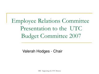 Employee Relations Committee	 Presentation to the 	UTC Budget Committee 2007