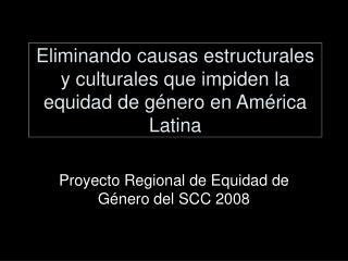 Eliminando causas estructurales y culturales que impiden la equidad de género en América Latina