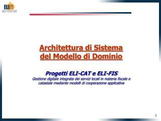 Architettura di Sistema  del Modello di Dominio Progetti ELI-CAT e ELI-FIS