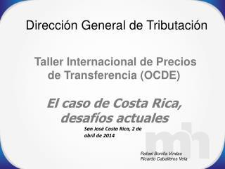Taller Internacional de Precios de Transferencia (OCDE) El caso de Costa Rica, desafíos actuales