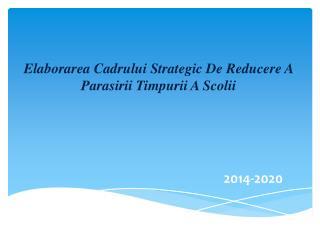 Elaborarea Cadrului  Strategic De  Reducere  A  Parasirii Timpurii  A  Scolii