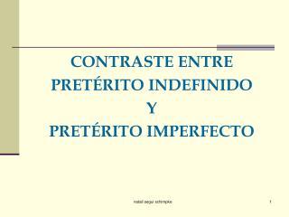 CONTRASTE ENTRE  PRETÉRITO INDEFINIDO  Y PRETÉRITO IMPERFECTO
