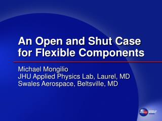 An Open and Shut Case for Flexible Components