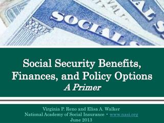 Social Security Benefits, Finances, and Policy Options A Primer