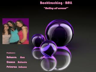 Backtracking - BALL �Rolling all around�